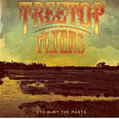 To Bury The Past by Treetop Flyers