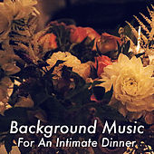 Background Music For An Intimate Dinner by Various Artists