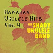 Hawaiian Ukukele Hits, Vol. 4 by The Shady Ukulele Band