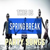 This Is: Spring Break Party Songs de Various Artists
