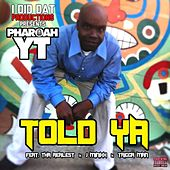 Told Ya (feat. Tha Realest, J Minixx & Trigga Man) von Pharoah YT