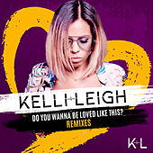 Do You Wanna Be Loved Like This? (Remixes) von Kelli Leigh