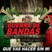 Que Vas Hacer Sin Mi by Guerra De Bandas