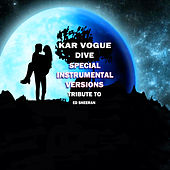 Dive (Special Instrumental Versions (Tribute To Ed Sheeran)) by Kar Vogue