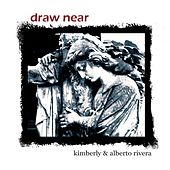 Draw Near by Kimberly and Alberto Rivera