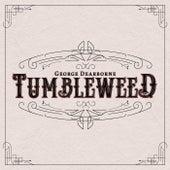 Tumbleweed by George Dearborne