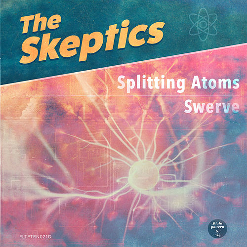 Splitting Atoms / Swerve by The Skeptics