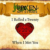 I Rolled a 20 When I Met You by Kraken Not Stirred