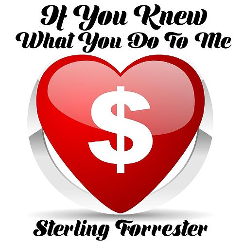 If You Knew What You Do to Me by Sterling Forrester