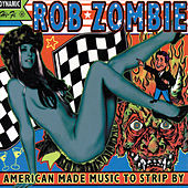 American Made Music To Strip By by Rob Zombie