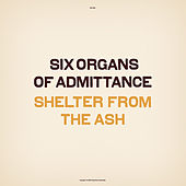 Shelter From The Ash by Six Organs Of Admittance