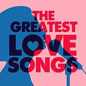 The Greatest Love Songs von Various Artists