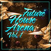 Future House Arena, Vol. 1 by Various Artists