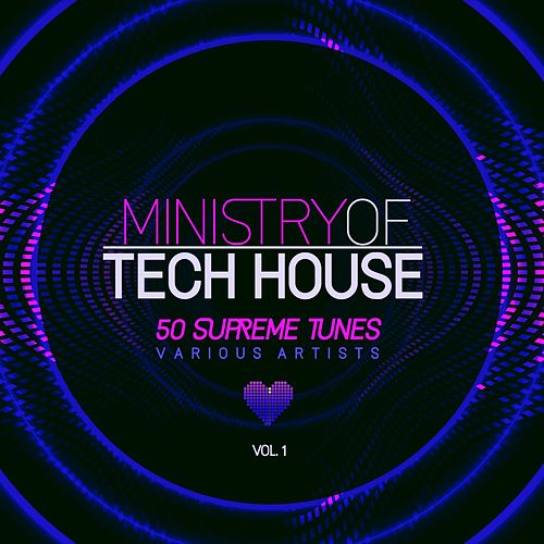 Ministry of Tech House (50 Supreme Tunes), Vol. 1 by Various Artists
