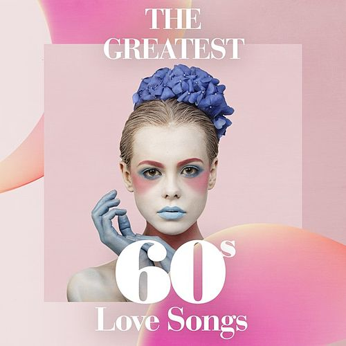 The Greatest 60s Love Songs de Various Artists