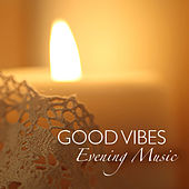 Good Vibes Evening Music by Various Artists