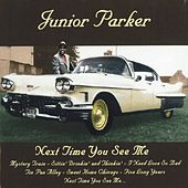 Next Time You See Me by Junior Parker