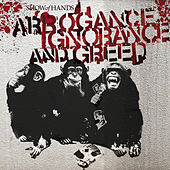 Arrogance Ignorance And Greed by Show of Hands