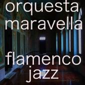 Flamenco Jazz by Orquesta Maravella