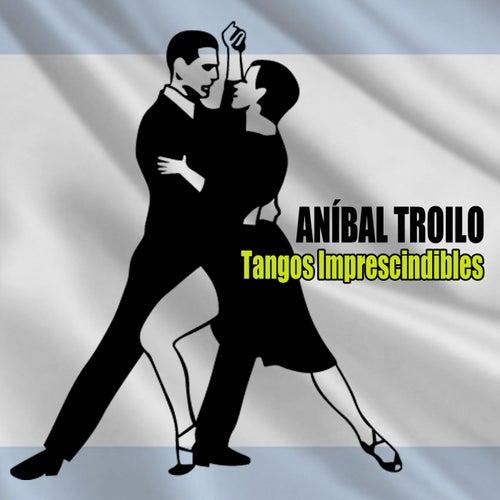 Tangos Imprescindibles by Anibal Troilo