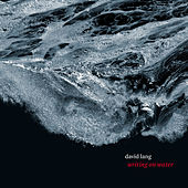 David Lang: Writing on Water by Various Artists