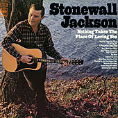 Nothing Takes the Place of Loving You by Stonewall Jackson
