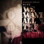 8182 We Want All the Smoke by Maserati Shellz