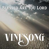 Blessed Are You Lord by Vinesong