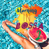 Morning in Bossa 2 (A Soft Bossa Nova Day Starter) by Various Artists