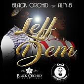 Leff Dem (feat. Alty-B) by Black Orchid