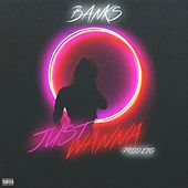 Just Wanna by Banks