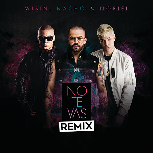 No Te Vas (Remix) by Nacho, Wisin & Noriel