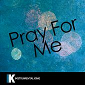 Pray For Me (In the Style of The Weeknd & Kendrick Lamar) [Karaoke Version] by Instrumental King