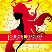 Lounge Energizer Great Electronic Selection di Various Artists