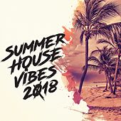 Summer House Vibes 2018 by Various Artists