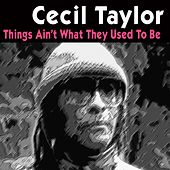 Things Ain't What They Used to Be von Cecil Taylor