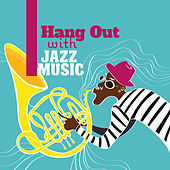 Hang Out with Jazz Music di Various Artists