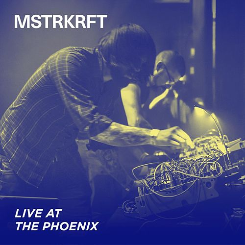 Live At The Phoenix by MSTRKRFT