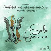 Cantoras Cearenses Interpretam Pingo de Fortaleza: Solo Feminino, Vol. 3 by Various Artists