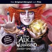 Alice im Wunderland - Hinter den Spiegeln (Das Original-Hörspiel zum Film) von Disney - Alice im Wunderland