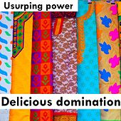 Delicious Domination by Usurping Power