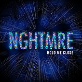 Hold Me Close by NGHTMRE