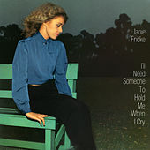 I'll Need Someone to Hold Me (When I Cry) de Janie Fricke
