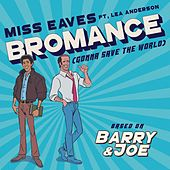 Barry & Joe: Bromance (Gonna Save the World) [feat. Lea Anderson] by Miss Eaves