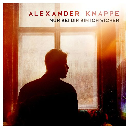 Nur bei dir bin ich sicher von Alexander Knappe