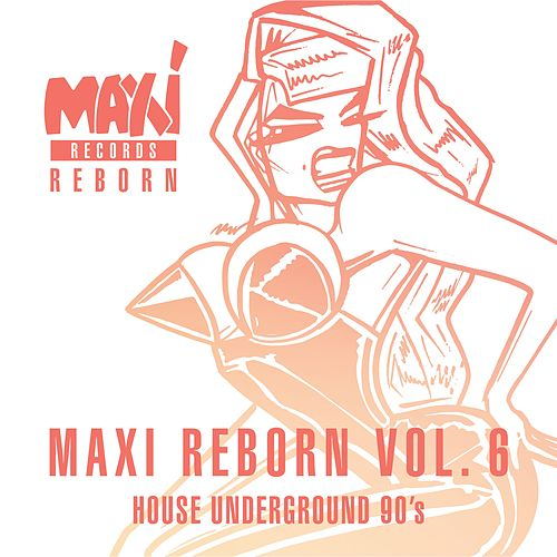 House Underground 90's - Maxi Reborn Vol. 6 by Various Artists