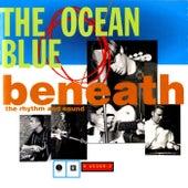 Beneath The Rhythm And Sound by The Ocean Blue
