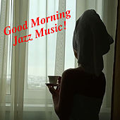Good Morning Jazz Music! by Various Artists