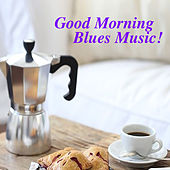 Good Morning Blues Music! von Various Artists