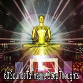 60 Sounds To Inspire Deep Thoughts von Lullabies for Deep Meditation